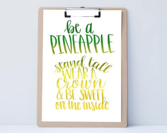Be a Pineapple Hand lettered home art print, typography gift, holiday present, bedroom home decor quote, card, mom sister friend dad brother