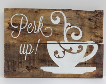 PERK UP! - Reclaimed Wood Sign, Hand-Painted, Rustic Wall Art, Handmade, Coffee cup, Coffee sign, Hot coffee, Kitchen coffee sign