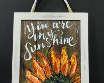 Sunflower, You Are My Sunshine,sunflower sign,sunflower wall decor,impasto painting,sunflower wood sign,sunflower art,hand painted wood sign