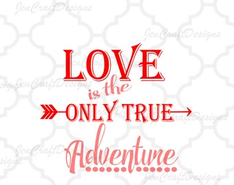 Love Is The Only True Adventure svg  Arrow SVG Cuttable Svg, Eps, Dxf, jpg, Png Valentine's Day Cut files for Cricut DS, Silhouette,Instant