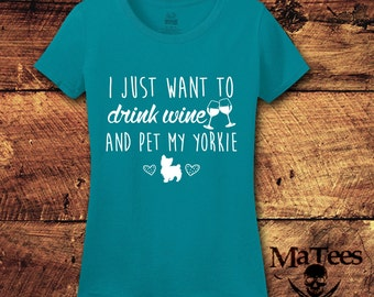 Yorkie, Yorkie Clothes, Yorkie Gifts, Wine, Wine shirt, Drink Wine, Drink Wine and Pet My Dog, Drink Wine Save Animals, T-Shirt, Shirt, Tee