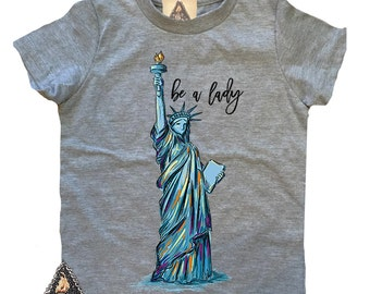BE a LADY lady liberty feminist kids shirt, statue of liberty shirt, liberty kids shirt, feminist kids shirt, i'm with her shirt