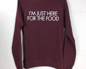 SALE: I'm Just Here For The Food Burgundy Sweatshirt // Funny Foodie Sweatshirt // Food Sweatshirt // Funny Holiday Sweatshirt