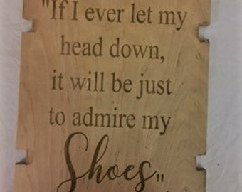 "If I ever let my head down, it will be just to admire shoes"" Plaque"