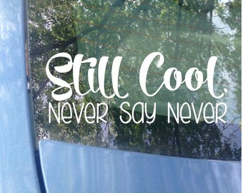 Van Decal | Still cool. Never Say Never | Funny Decal | Mini Van Car Decal Mom Decal | Dad Decal | Window Decal | Van Sticker | Family Decal