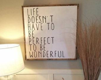 Life doesn't have to be perfect to be wonderful sign