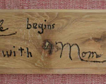 Life Begins with Mom_burned into wood