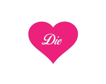 Die Decal - Die Heart / Funny Decal / Heart Decal / Funny Gift / Heart Decal