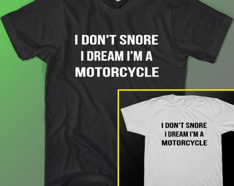 I don't snore I dream I'm a MOTORCYCLE T-shirt Tee, Funny Gift Idea for Men or Dads Bike Biker dont