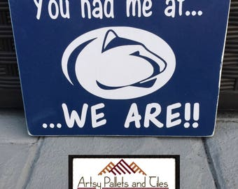 Wood/Pallet Sign:  You had me at...WE ARE!!  Penn State Sign