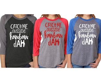 Catch Me Outside| Cash Me Ousside Shirt|OUSSIDE TEE| Howbow dah|Baseball Raglan Shirt| shirt