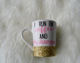 I Run On Coffee and Dry Shampoo // Coffee Mug // Coffee // Glitter Mug