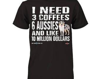 Australian Shepherd Shirt | I need 6 Aussie Shepherds.... | Funny Aussie Shepherd apparel