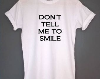 dont tell me to smile t shirt womens shirt feminist tshirt feminist shirt feminist top tee feminism shirt feminism top tee gift for feminist