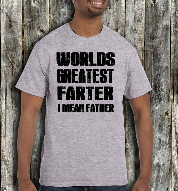 ca4beee4 World's Greatest Farter I Mean Father Shirt Funny