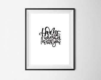 Home is wherever I'm with you Print   Home Wall Decor   Hand Lettered   Digital Print