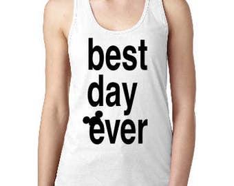 Best Day Ever Shirt, Disney Best Day womens shirt, Disney Tank, Custom Disney Shirt, Disney  Racerback Tank