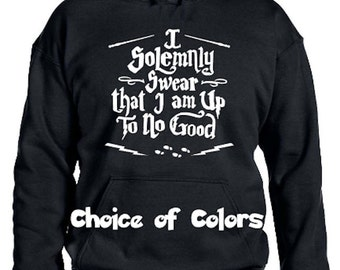 I Solemnly Swear That I Am Up To No Good Harry Potter Parody Pullover Hoodie * Sweatshirt * Lots of colors* Youth XS - Adult 5XL
