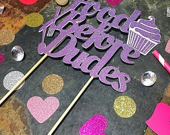 Food Before Dudes Cake Topper/Anti-Valentine's Day Topper