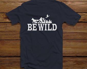 Be Wild Men's Shirt - Mountain Be Wild Graphic Tee Men's Top - Men's Graphic Tee Wild Mountain Shirt - Be Wild Men's Shirt Mountain Wild Tee