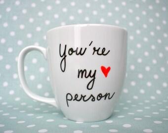 You're My Person Mug, Coffee Mug, Girlfriend Gift, Boyfriend Gift, Friend Gift, You Are My Person Mug, Custom Mug, Tea Mug, Coffee Cup