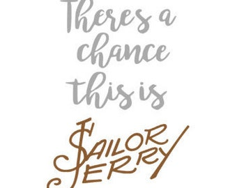 Theres a Chance This is SAILOR JERRY Inspired Quality Vinyl Decal, Rum lovers, Pirate Decals, Yeti Decal, Flask Decal, Mug Decal, Great Gift