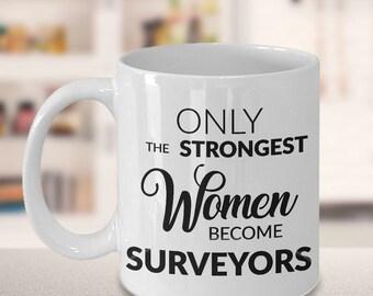 Surveyor Mug - Land Surveyor Gifts - Only the Strongest Women Become Surveyors Coffee Mug
