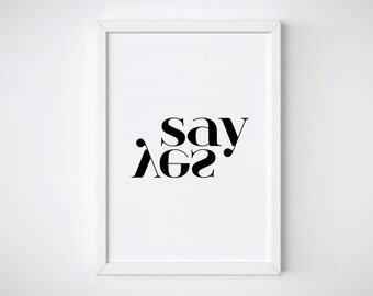 Yes Poster, Say Yes Print, Yes Art Print, Quote Art, Quote Wall Art, Quote Prints, Typography Poster, Typography Print, Word Print