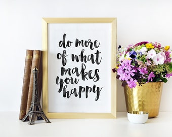 PRINTABLE WALL ART, Do More Of What Makes You Happy,Be Happy Sign,Quote Poster,Typography Prints,Good Vibes Sign,Positive Thoughts,Office