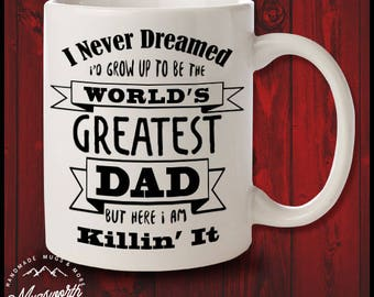 I Never Dreamed I'd Grow Up To Be The World's Greatest Dad But Here I Am Killing It - Gift Mug For Fathers Day