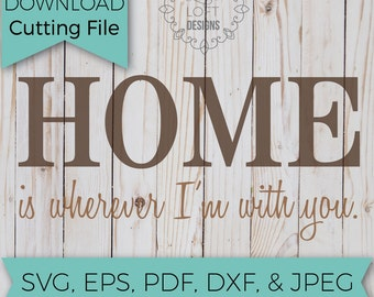 Home is wherever Im with you - Home Svg - SVG - SVG Files - Svg Cutting Files - Svg Cut Files - Cut File - SVG Designs