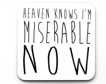 Heaven Knows I'm Miserable Now Coaster (COASTER11) Gift Manchester The Smiths Morrissey Quote '80s Indie