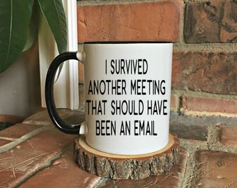 I survived another meeting that should have been an email Funny mug Office humor Gift for him Gift for her Work gift boss gift