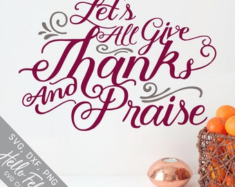 Give Thanks Svg, Praise Svg, All Give Thanks And Praise Svg, Dxf, Jpg, Svg files for Cricut, Svg files for Silhouette, Vector Art, Clip Art