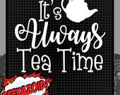 It's Always Tea Time - Small Vinyl Decal - Alice in Wonderland Lewis Carroll Die Cut Wall Art Bottle Quote Eat Me All Mad Mad Hatter
