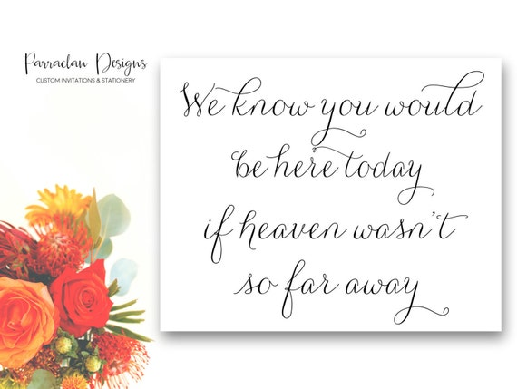 If Heaven Wasn't So Far Away Sign | We Know You Would Be Here Today If Heaven Wasn't So Far Away | In Loving Memory Wedding Sign {FS01}