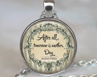 After all, tomorrow is another day quote necklace, encouragement inspiration hope literary quote pendant  key chain key ring