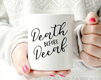 Death before decaf mug.  Husband  11 oz  Ceramic Dishwasher Safe