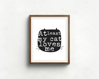 Cat quote, at least my cat loves me, typography, cats, art print, printable, digital download, instant art, wall art, home decor, wall decor