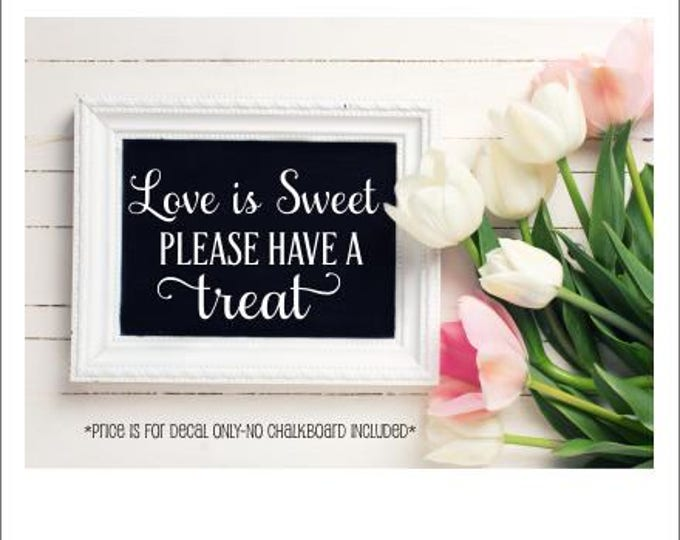 Wedding Decal Cake Table Sweets Table Vinyl Decal Decor for Wedding DIY Lettering for Wedding Sign Love is Sweet Please Have a Treat