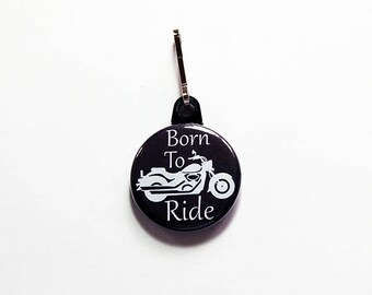 Born to Ride zipper pull, zipper charm, Motorcycle, Born To Ride, Fathers Day, Stocking Stuffer, gift for dad, gift for him (7644)
