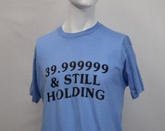 39.9 Not 40 Denial T-shirt