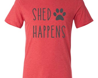 funny tshirt, shed happens, dog lover gift, pet groomer gift, cat lover gift