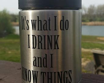 It's What I Do I Drink and I Know Things - Vinyl Decal - Quote Decal - Tumbler, Glass, Cup, Mug, YETI, Stainless Steel - Funny Saying
