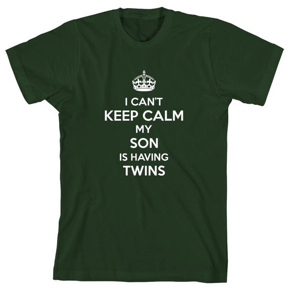 I Can't Keep Calm My Son Is Having Twins Shirt, baby reveal party, new dad, new mom, new grandma, new grandpa - ID: 1722