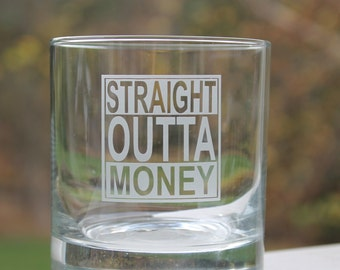 whiskey glasses, whiskey glass, Etched whiskey glass, straight outta money, etched,  Cocktail Glasses, scotch glasses, Funny whiskey glass