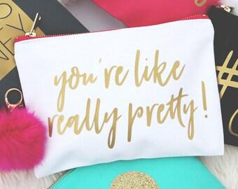 Cosmetic Bag Personalized, Makeup Bag, Monogram Make up Bag, Bridesmaid Wedding Bag, Gift for Her, Toiletry Bag - You're Like Really Pretty