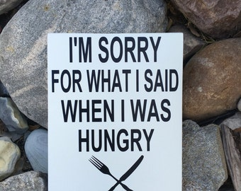 I'm Sorry For What I Said When I Was Hungry Sign Kitchen Sign Black and White Wood Sign Kitchen Decor Kitchen Wall Art Wooden Sign Modern