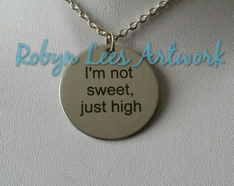 I'm Not Sweet, Just High Engraved Stainless Steel Disc Necklace on Silver Crossed Chain or Black Faux Suede Cord. Funny Gift, Different