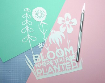 Commercial use template – Floral papercut template –Bloom where you are planted –positive affirmation – DIY template – instant download